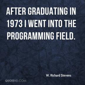 W. Richard Stevens - After graduating in 1973 I went into the programming field.