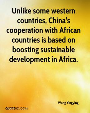 Wang Yingying  - Unlike some western countries, China's cooperation with African countries is based on boosting sustainable development in Africa.