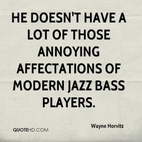 He doesn't have a lot of those annoying affectations of modern jazz bass players.