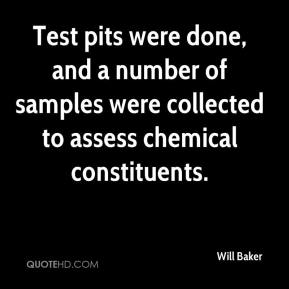 Will Baker  - Test pits were done, and a number of samples were collected to assess chemical constituents.