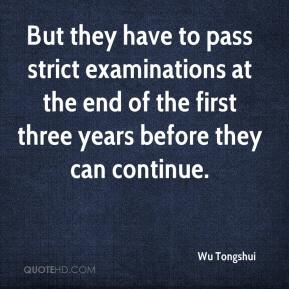 Wu Tongshui  - But they have to pass strict examinations at the end of the first three years before they can continue.