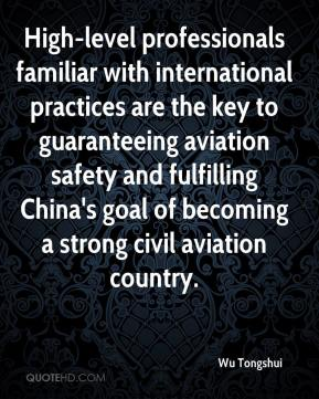 Wu Tongshui  - High-level professionals familiar with international practices are the key to guaranteeing aviation safety and fulfilling China's goal of becoming a strong civil aviation country.