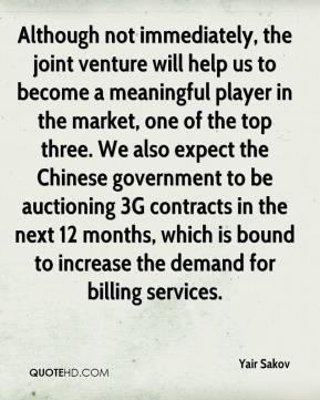 Yair Sakov  - Although not immediately, the joint venture will help us to become a meaningful player in the market, one of the top three. We also expect the Chinese government to be auctioning 3G contracts in the next 12 months, which is bound to increase the demand for billing services.