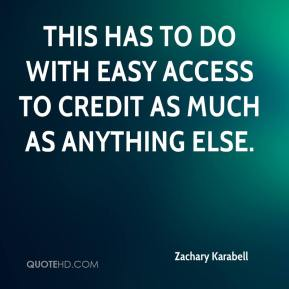 Zachary Karabell  - This has to do with easy access to credit as much as anything else.
