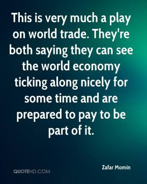 Zafar Momin  - This is very much a play on world trade. They're both saying they can see the world economy ticking along nicely for some time and are prepared to pay to be part of it.