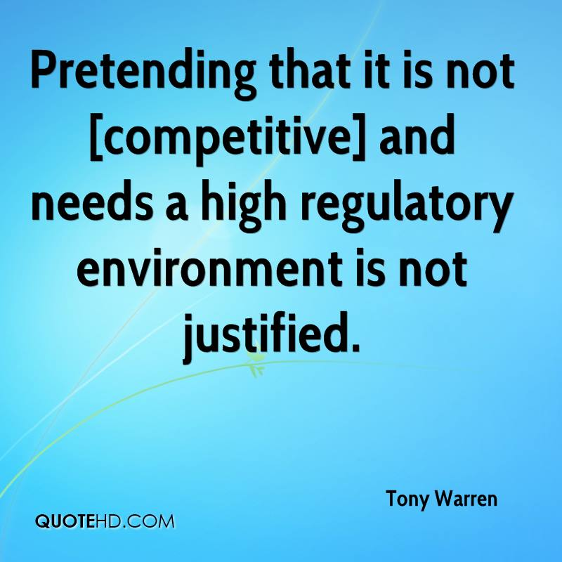 Pretending that it is not [competitive] and needs a high regulatory environment is not justified.