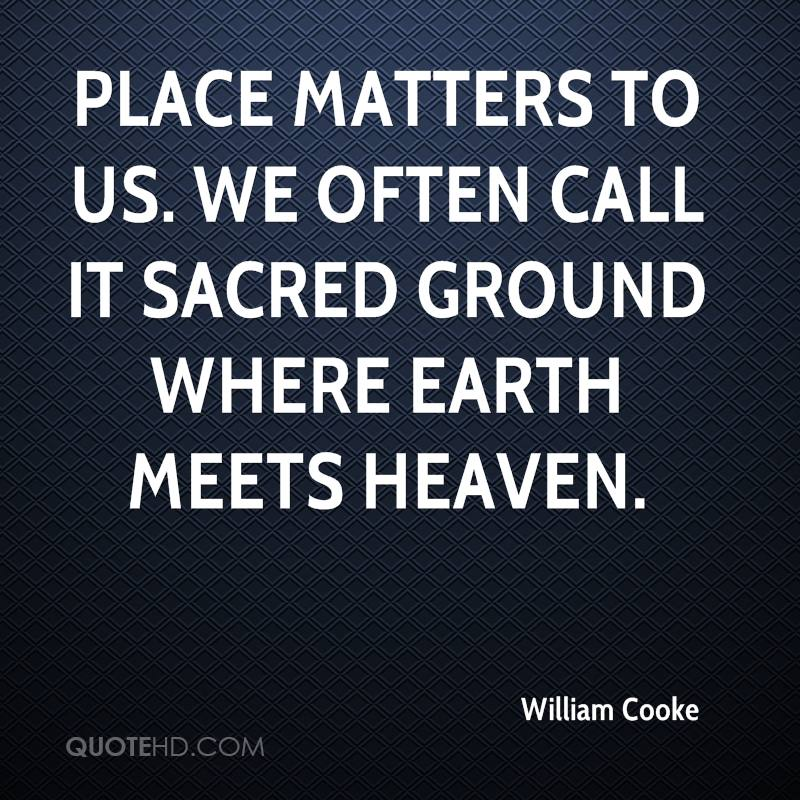 Place matters to us. We often call it sacred ground where earth meets heaven.