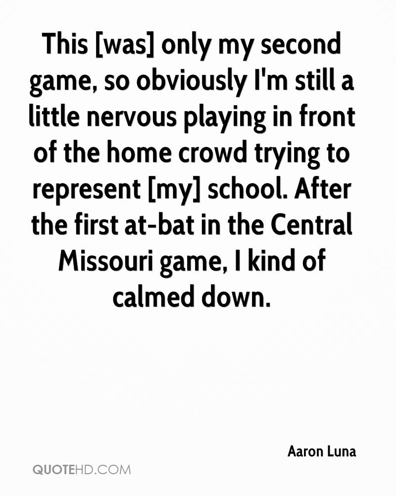 This [was] only my second game, so obviously I'm still a little nervous playing in front of the home crowd trying to represent [my] school. After the first at-bat in the Central Missouri game, I kind of calmed down.