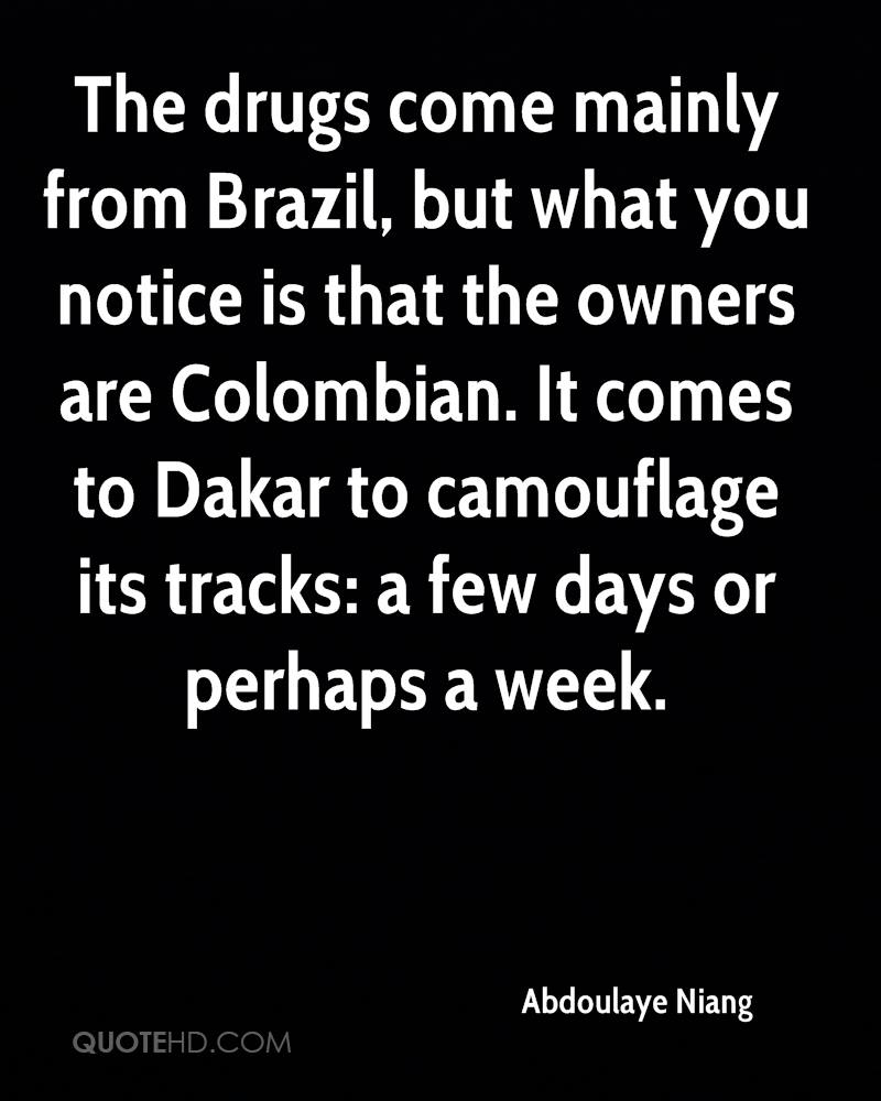 The drugs come mainly from Brazil, but what you notice is that the owners are Colombian. It comes to Dakar to camouflage its tracks: a few days or perhaps a week.