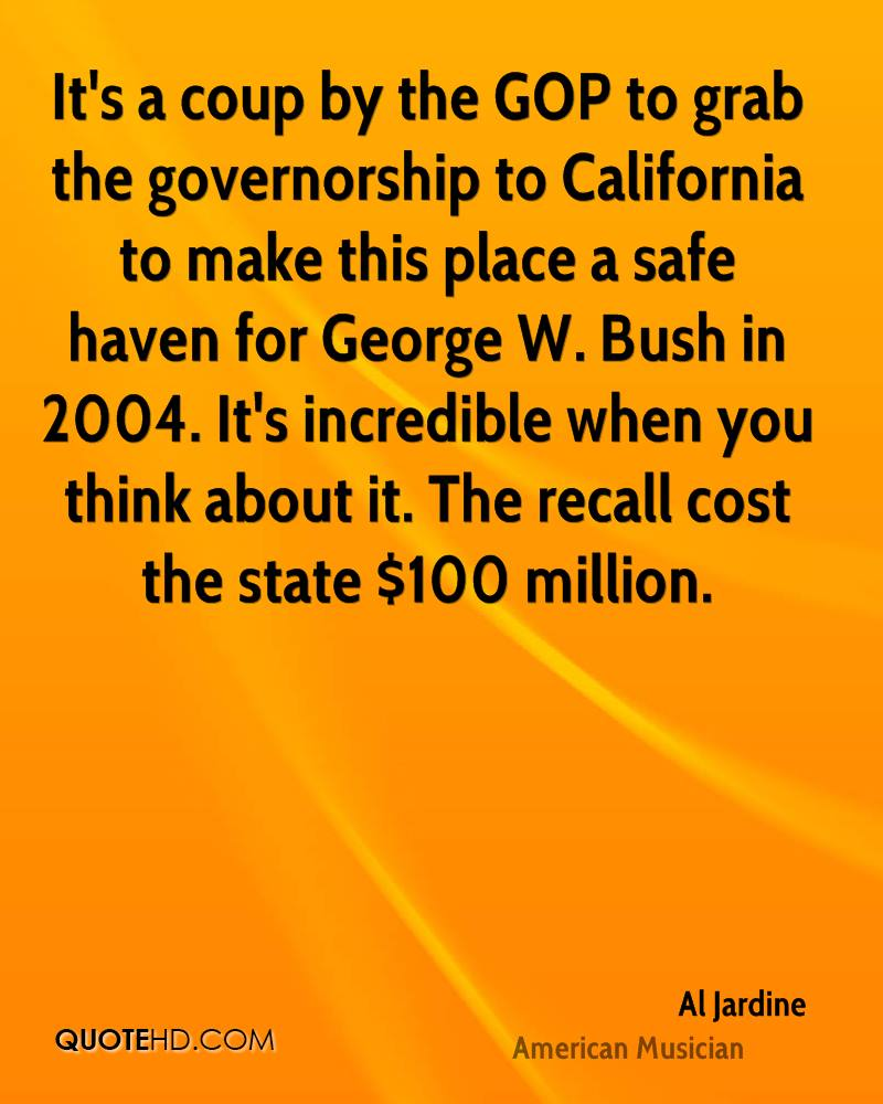 It's a coup by the GOP to grab the governorship to California to make this place a safe haven for George W. Bush in 2004. It's incredible when you think about it. The recall cost the state $100 million.