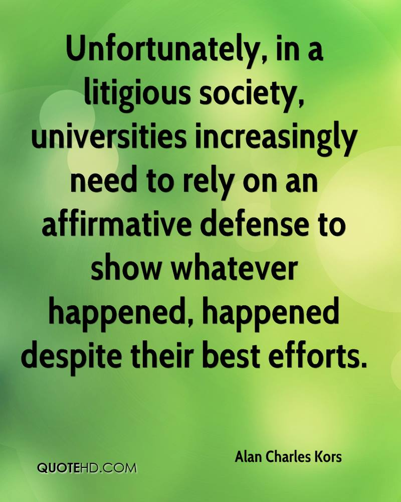 Unfortunately, in a litigious society, universities increasingly need to rely on an affirmative defense to show whatever happened, happened despite their best efforts.