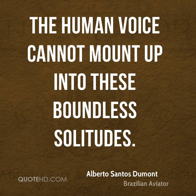 The human voice cannot mount up into these boundless solitudes.