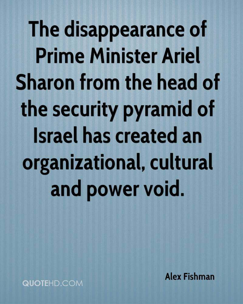 The disappearance of Prime Minister Ariel Sharon from the head of the security pyramid of Israel has created an organizational, cultural and power void.