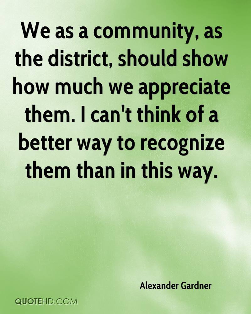 We as a community, as the district, should show how much we appreciate them. I can't think of a better way to recognize them than in this way.