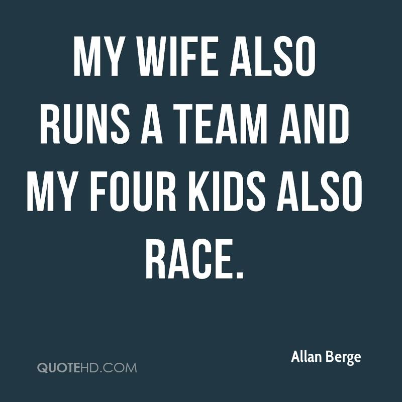 My wife also runs a team and my four kids also race.