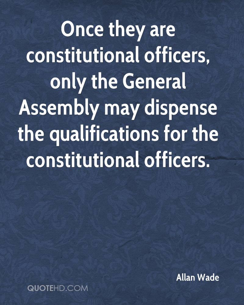 Once they are constitutional officers, only the General Assembly may dispense the qualifications for the constitutional officers.