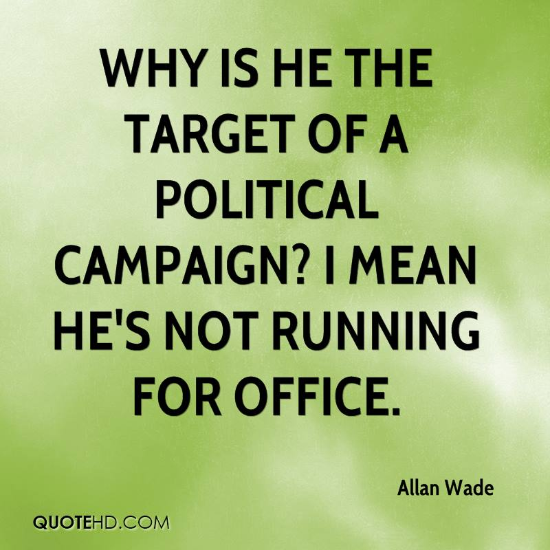 Why is he the target of a political campaign? I mean he's not running for office.