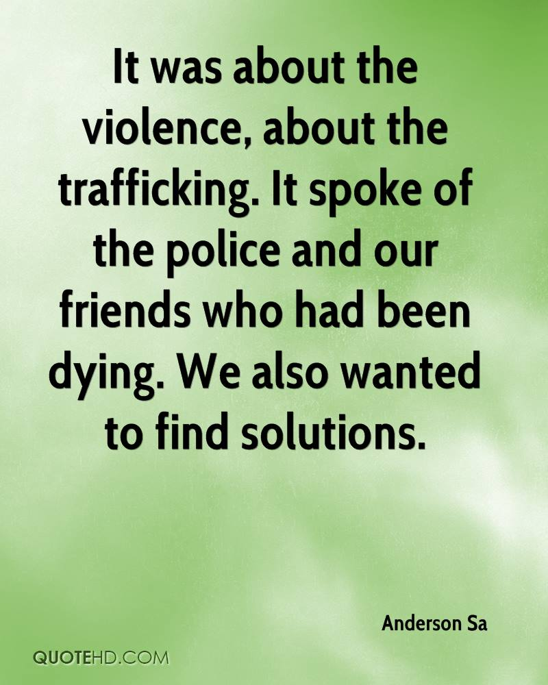 It was about the violence, about the trafficking. It spoke of the police and our friends who had been dying. We also wanted to find solutions.