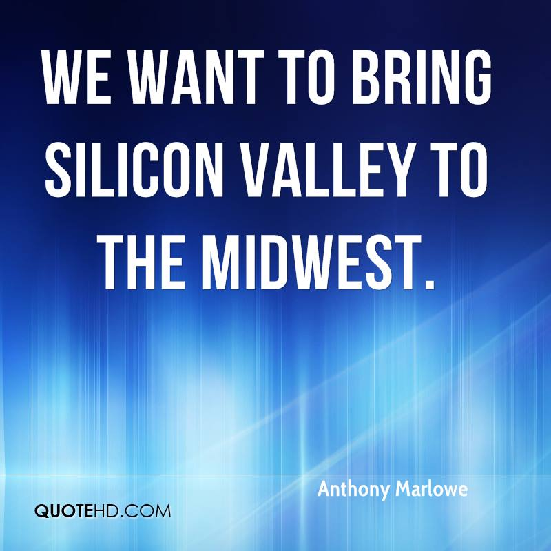 We want to bring Silicon Valley to the Midwest.