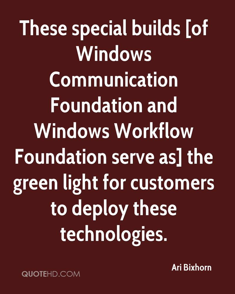 These special builds [of Windows Communication Foundation and Windows Workflow Foundation serve as] the green light for customers to deploy these technologies.