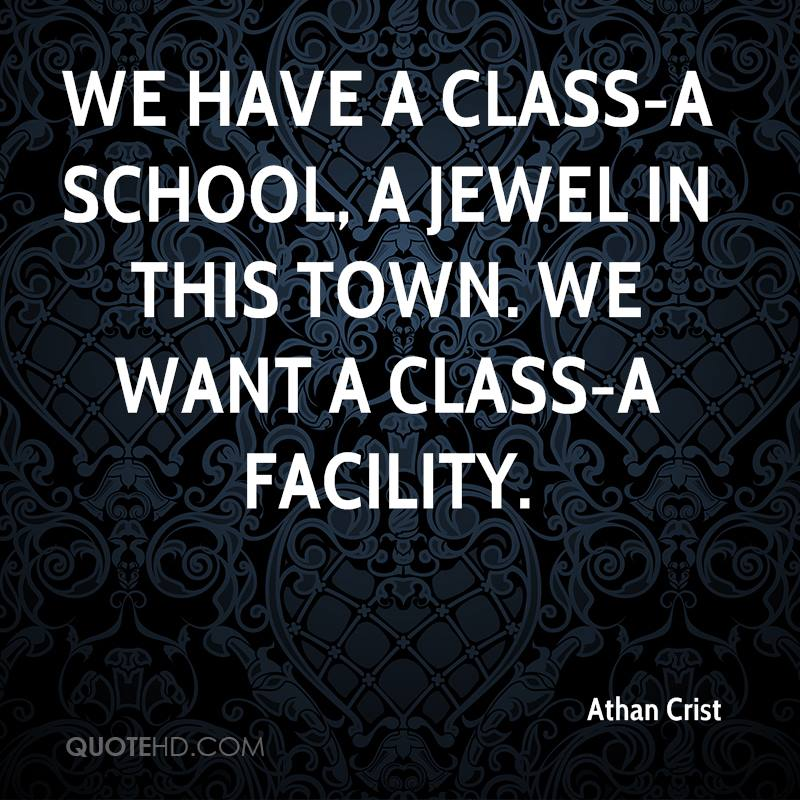 We have a Class-A school, a jewel in this town. We want a Class-A facility.