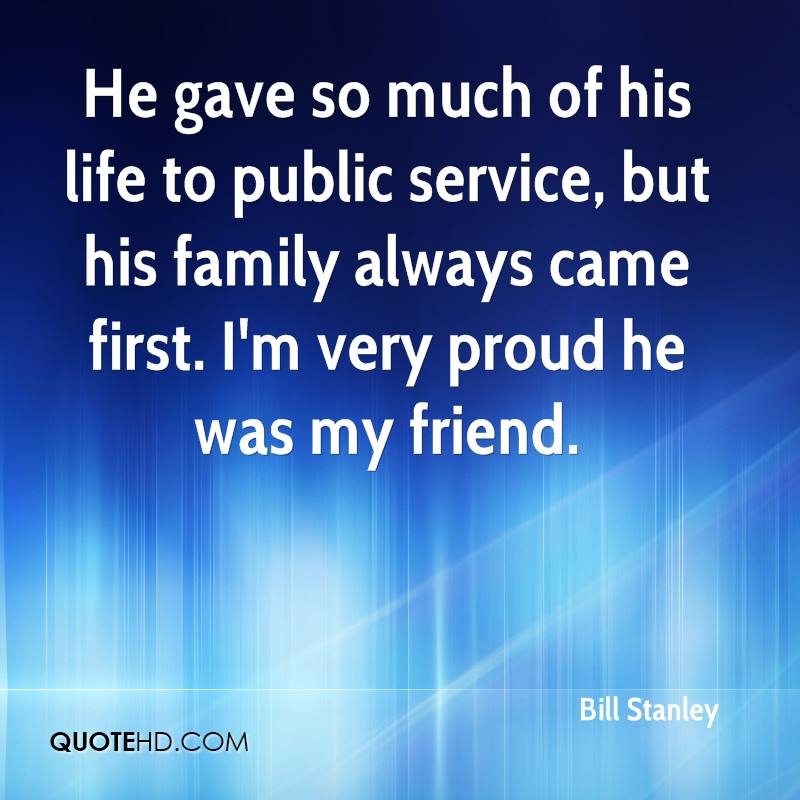 He gave so much of his life to public service, but his family always came first. I'm very proud he was my friend.