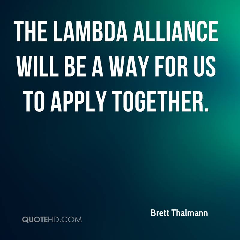 The Lambda Alliance will be a way for us to apply together.