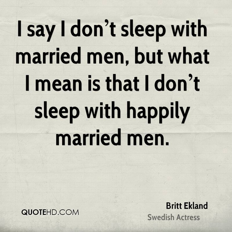 I say I don't sleep with married men, but what I mean is that I don't sleep with happily married men.