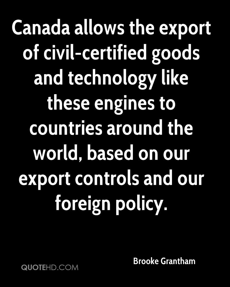 Canada allows the export of civil-certified goods and technology like these engines to countries around the world, based on our export controls and our foreign policy.