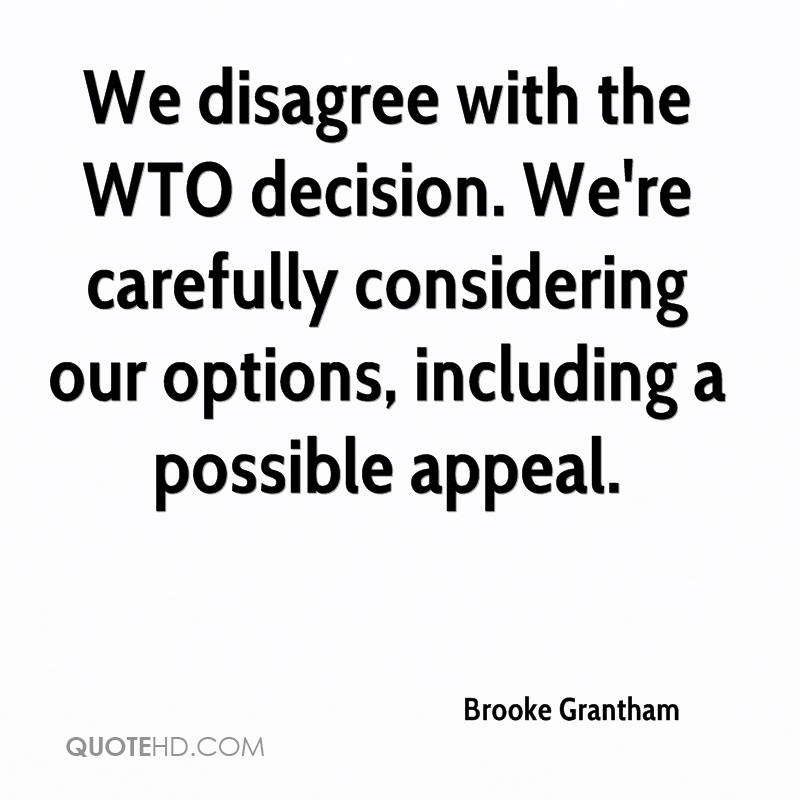 We disagree with the WTO decision. We're carefully considering our options, including a possible appeal.