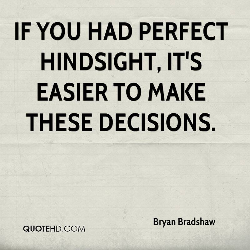 If you had perfect hindsight, it's easier to make these decisions.
