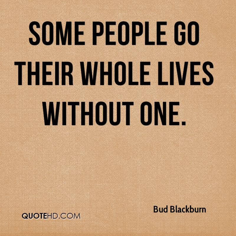 Some people go their whole lives without one.