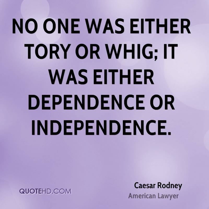 No one was either Tory or Whig; it was either dependence or independence.
