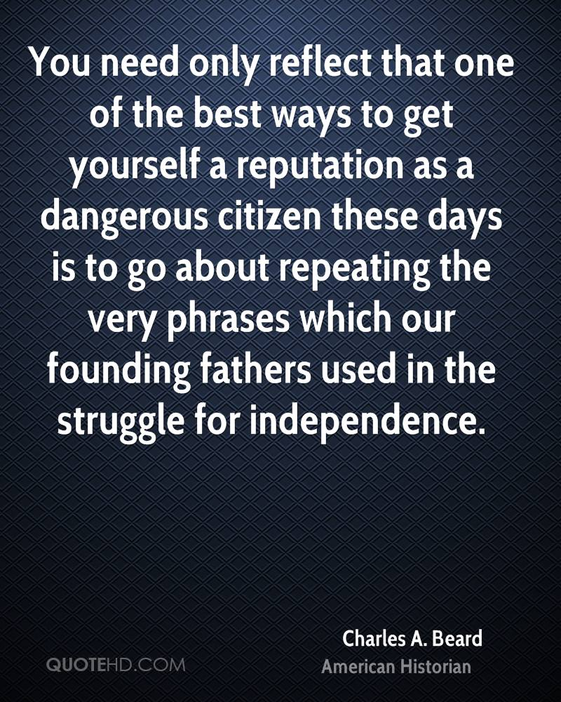 You need only reflect that one of the best ways to get yourself a reputation as a dangerous citizen these days is to go about repeating the very phrases which our founding fathers used in the struggle for independence.