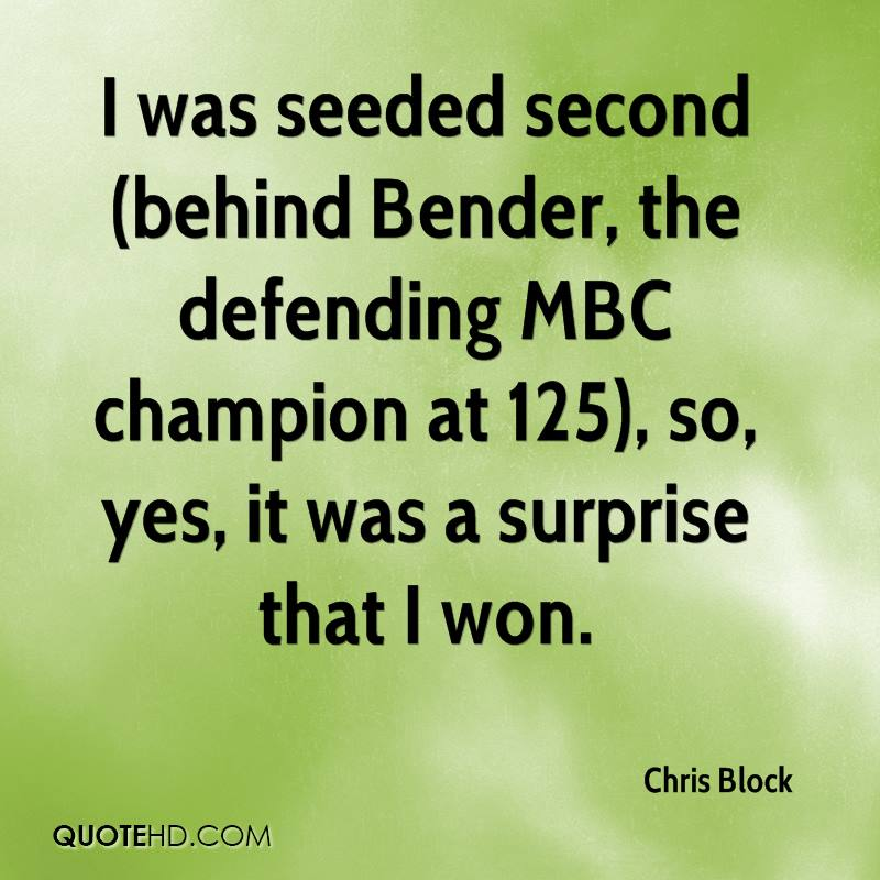 I was seeded second (behind Bender, the defending MBC champion at 125), so, yes, it was a surprise that I won.