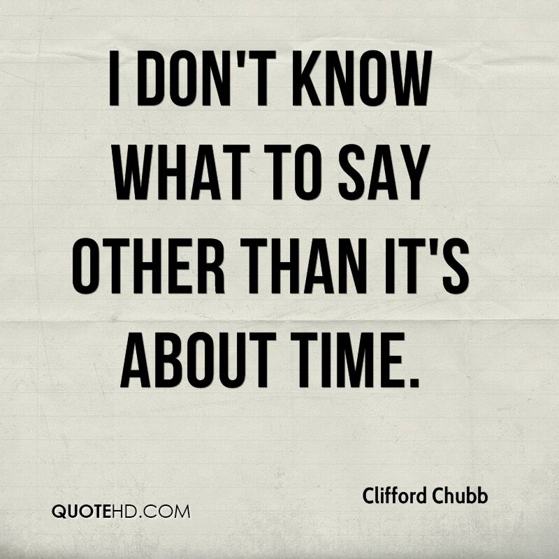 clifford-chubb-quote-i-dont-know-what-to