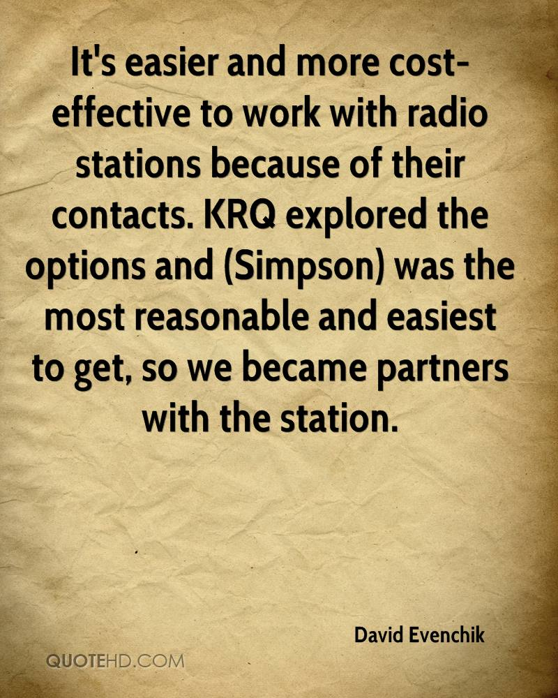 It's easier and more cost-effective to work with radio stations because of their contacts. KRQ explored the options and (Simpson) was the most reasonable and easiest to get, so we became partners with the station.