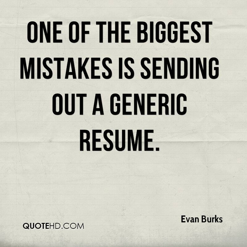 One of the biggest mistakes is sending out a generic resume.