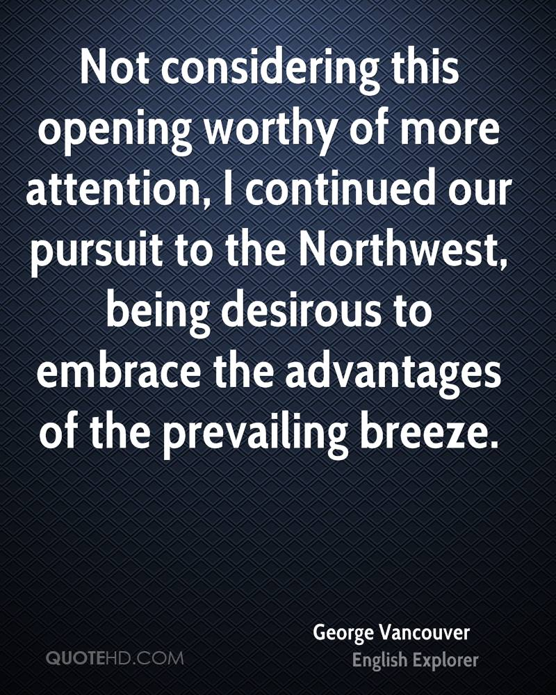 Not considering this opening worthy of more attention, I continued our pursuit to the Northwest, being desirous to embrace the advantages of the prevailing breeze.