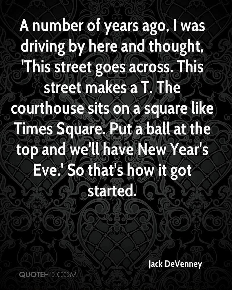 A number of years ago, I was driving by here and thought, 'This street goes across. This street makes a T. The courthouse sits on a square like Times Square. Put a ball at the top and we'll have New Year's Eve.' So that's how it got started.