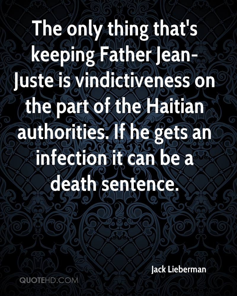 The only thing that's keeping Father Jean-Juste is vindictiveness on the part of the Haitian authorities. If he gets an infection it can be a death sentence.