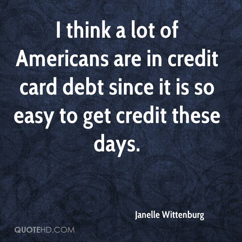 I think a lot of Americans are in credit card debt since it is so easy to get credit these days.
