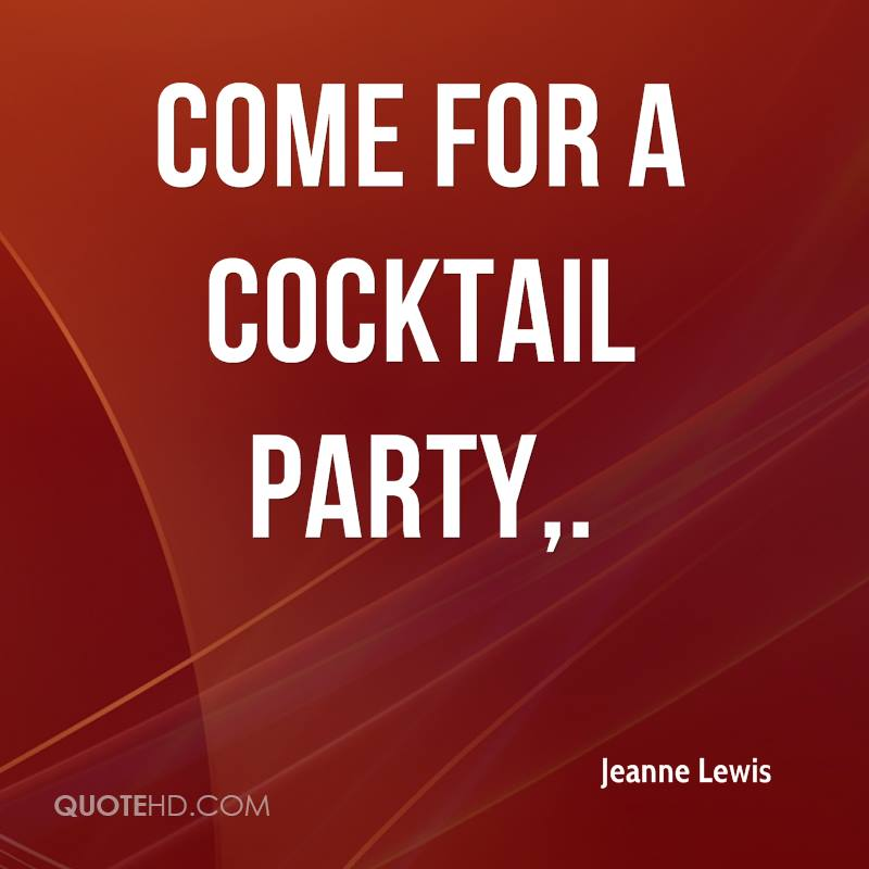 Come for a Cocktail Party.