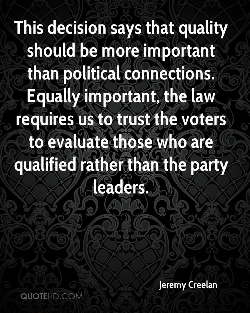 This decision says that quality should be more important than political connections. Equally important, the law requires us to trust the voters to evaluate those who are qualified rather than the party leaders.
