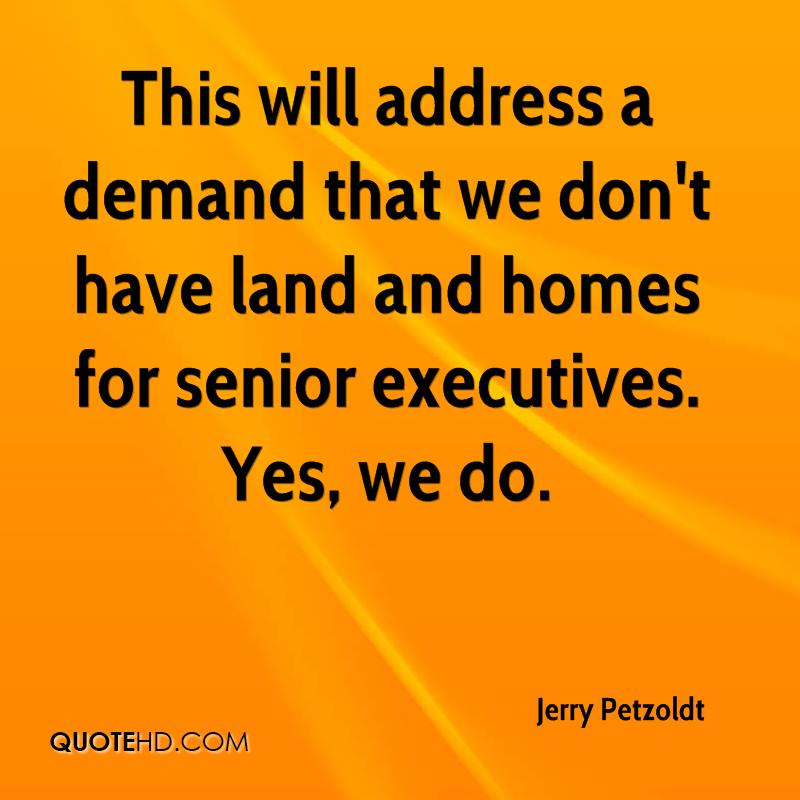 This will address a demand that we don't have land and homes for senior executives. Yes, we do.