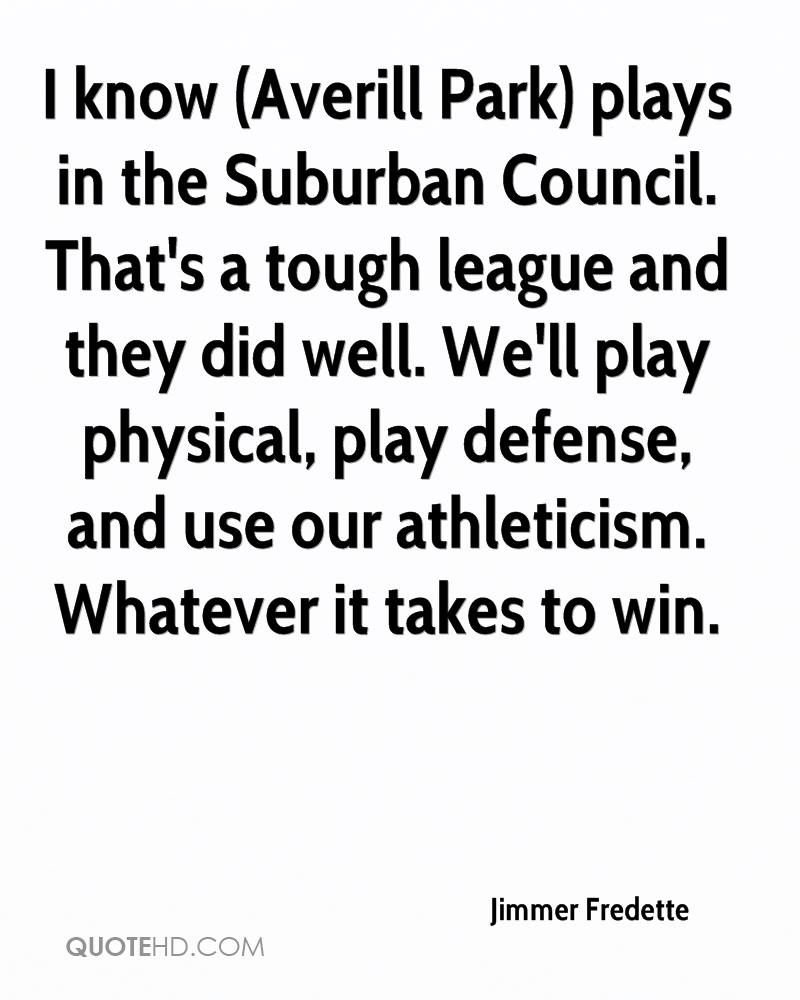 I know (Averill Park) plays in the Suburban Council. That's a tough league and they did well. We'll play physical, play defense, and use our athleticism. Whatever it takes to win.