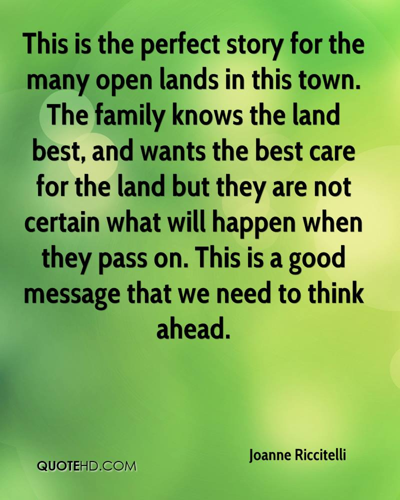 This is the perfect story for the many open lands in this town. The family knows the land best, and wants the best care for the land but they are not certain what will happen when they pass on. This is a good message that we need to think ahead.
