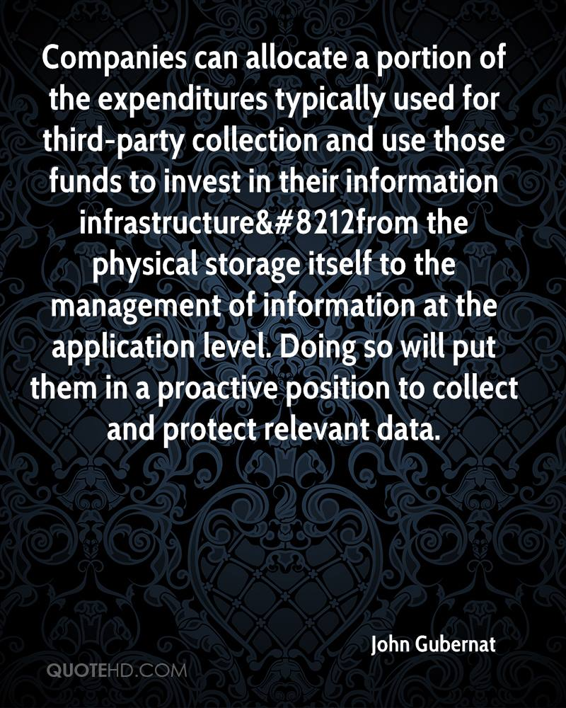 Companies can allocate a portion of the expenditures typically used for third-party collection and use those funds to invest in their information infrastructure&#8212from the physical storage itself to the management of information at the application level. Doing so will put them in a proactive position to collect and protect relevant data.