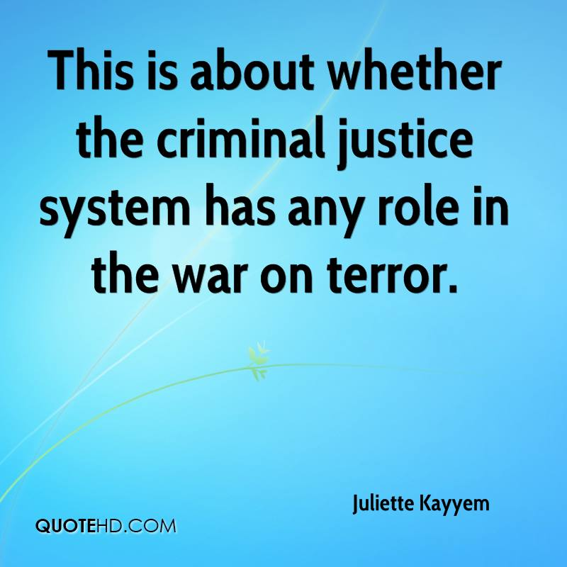 This is about whether the criminal justice system has any role in the war on terror.