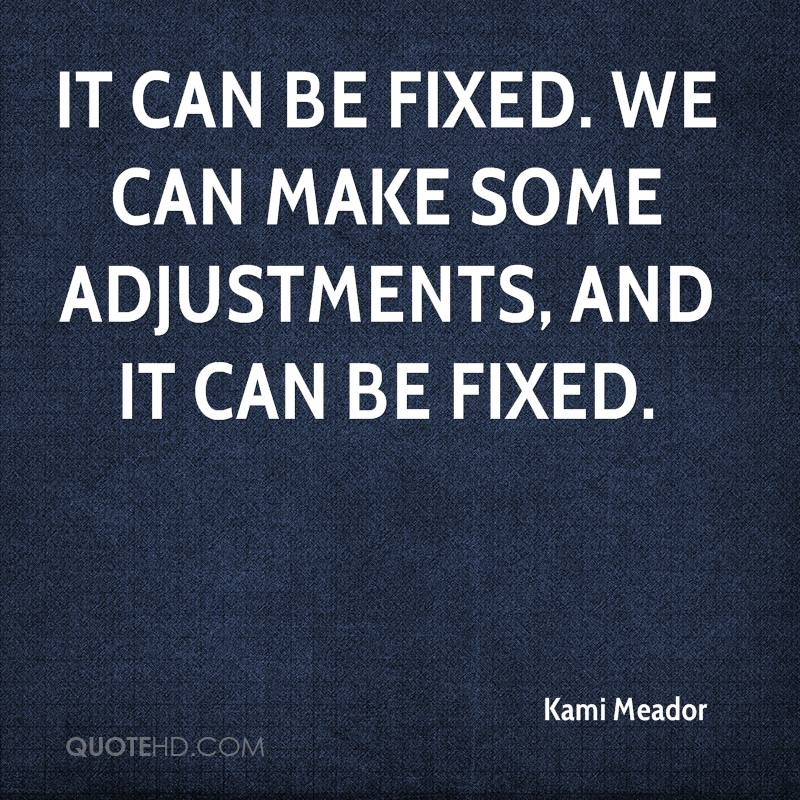 It can be fixed. We can make some adjustments, and it can be fixed.